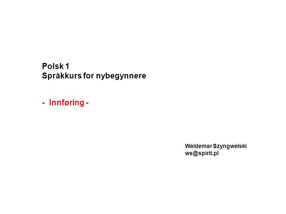Polsk 1 Språkkurs for nybegynnere - Innføring - Waldemar Szyngwelski ws@spirit.pl