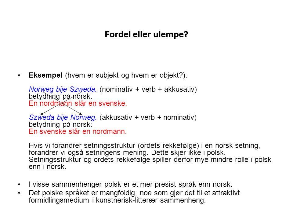 Fordel eller ulempe.Eksempel (hvem er subjekt og hvem er objekt?): Norweg bije Szweda.