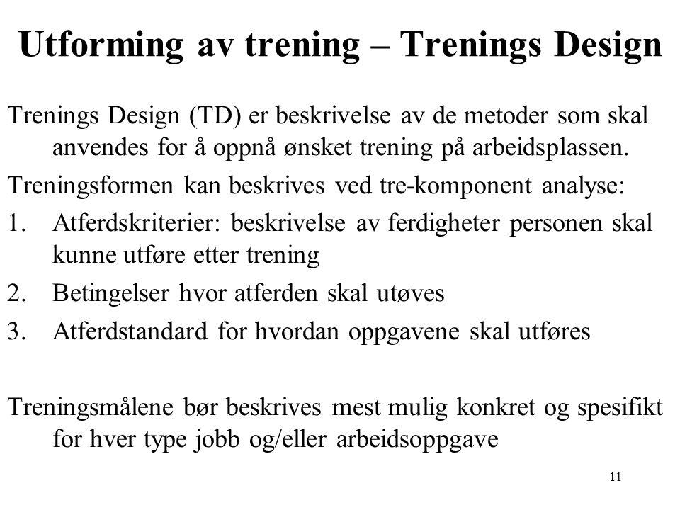 11 Utforming av trening – Trenings Design Trenings Design (TD) er beskrivelse av de metoder som skal anvendes for å oppnå ønsket trening på arbeidspla