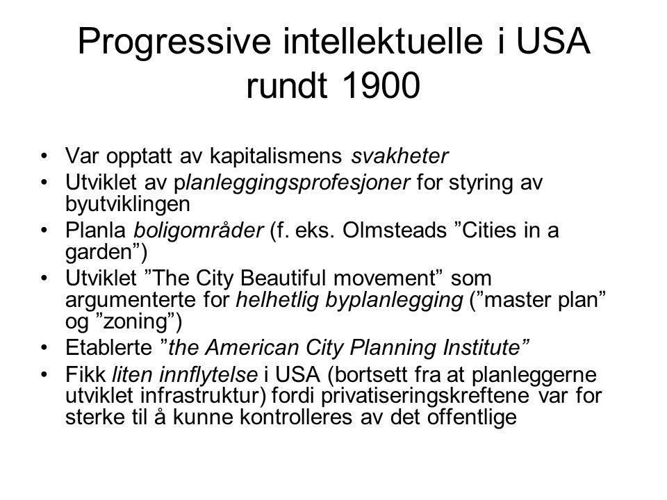 Progressive intellektuelle i USA rundt 1900 Var opptatt av kapitalismens svakheter Utviklet av planleggingsprofesjoner for styring av byutviklingen Pl