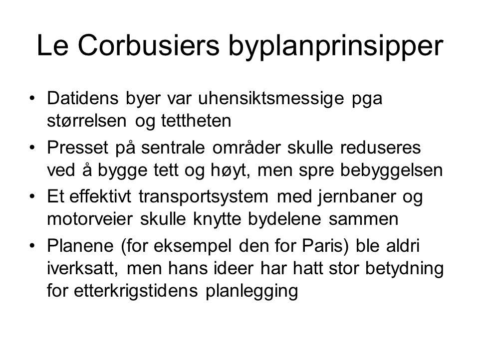 Le Corbusiers byplanprinsipper Datidens byer var uhensiktsmessige pga størrelsen og tettheten Presset på sentrale områder skulle reduseres ved å bygge