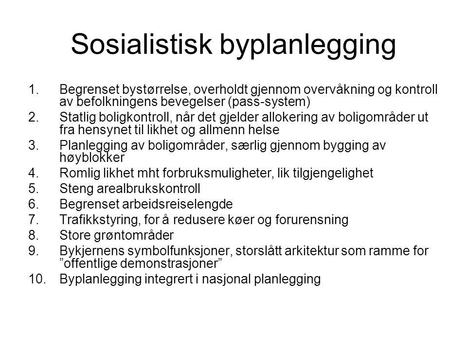 Sosialistisk byplanlegging 1.Begrenset bystørrelse, overholdt gjennom overvåkning og kontroll av befolkningens bevegelser (pass-system) 2.Statlig boli