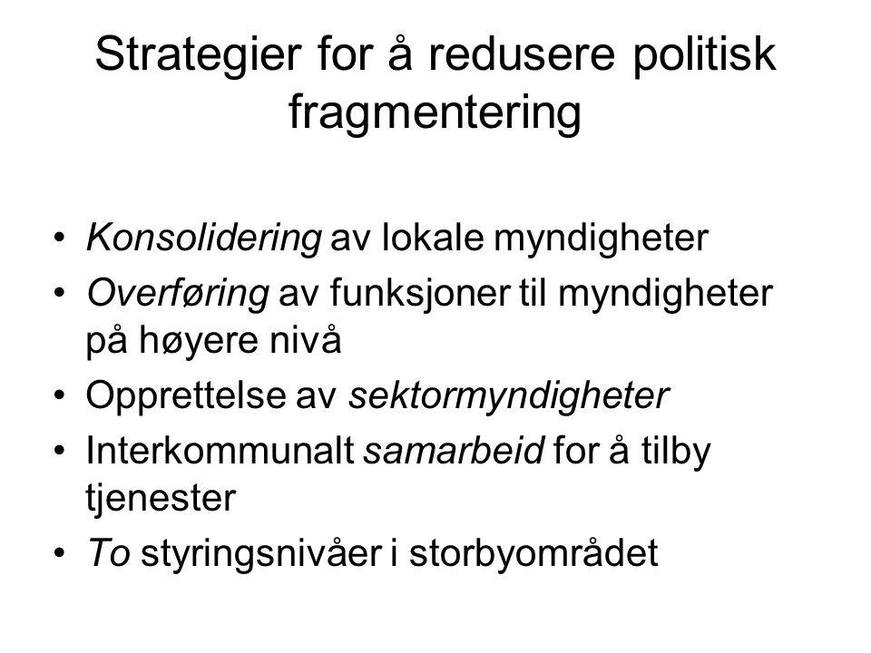 Strategier for å redusere politisk fragmentering Konsolidering av lokale myndigheter Overføring av funksjoner til myndigheter på høyere nivå Opprettel