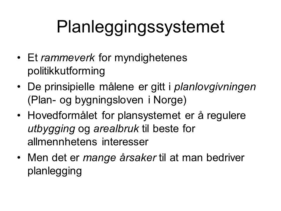 Planleggingssystemet Et rammeverk for myndighetenes politikkutforming De prinsipielle målene er gitt i planlovgivningen (Plan- og bygningsloven i Norge) Hovedformålet for plansystemet er å regulere utbygging og arealbruk til beste for allmennhetens interesser Men det er mange årsaker til at man bedriver planlegging