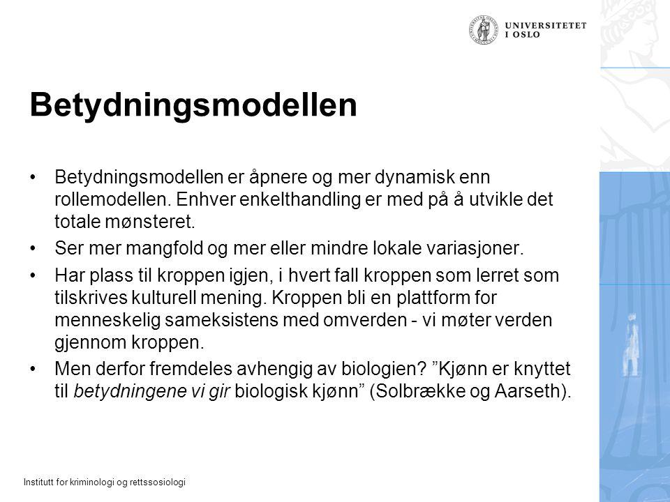 Institutt for kriminologi og rettssosiologi Betydningsmodellen Betydningsmodellen er åpnere og mer dynamisk enn rollemodellen. Enhver enkelthandling e