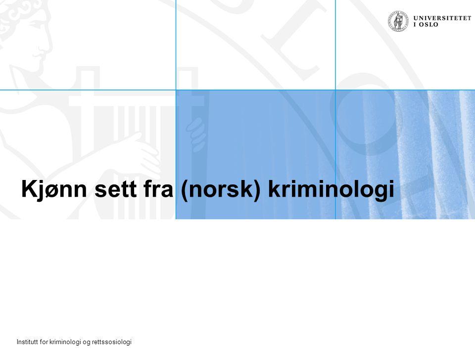 Institutt for kriminologi og rettssosiologi Kjønn sett fra (norsk) kriminologi