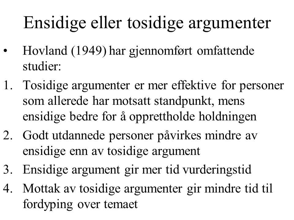 Ensidige eller tosidige argumenter Hovland (1949) har gjennomført omfattende studier: 1.Tosidige argumenter er mer effektive for personer som allerede