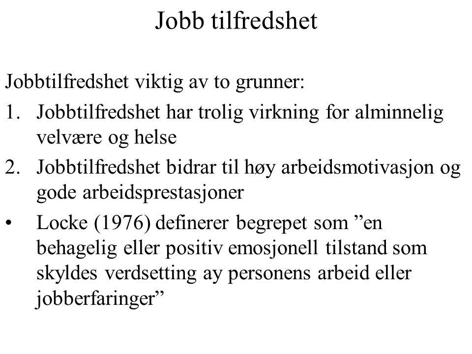 Jobb tilfredshet Jobbtilfredshet viktig av to grunner: 1.Jobbtilfredshet har trolig virkning for alminnelig velvære og helse 2.Jobbtilfredshet bidrar