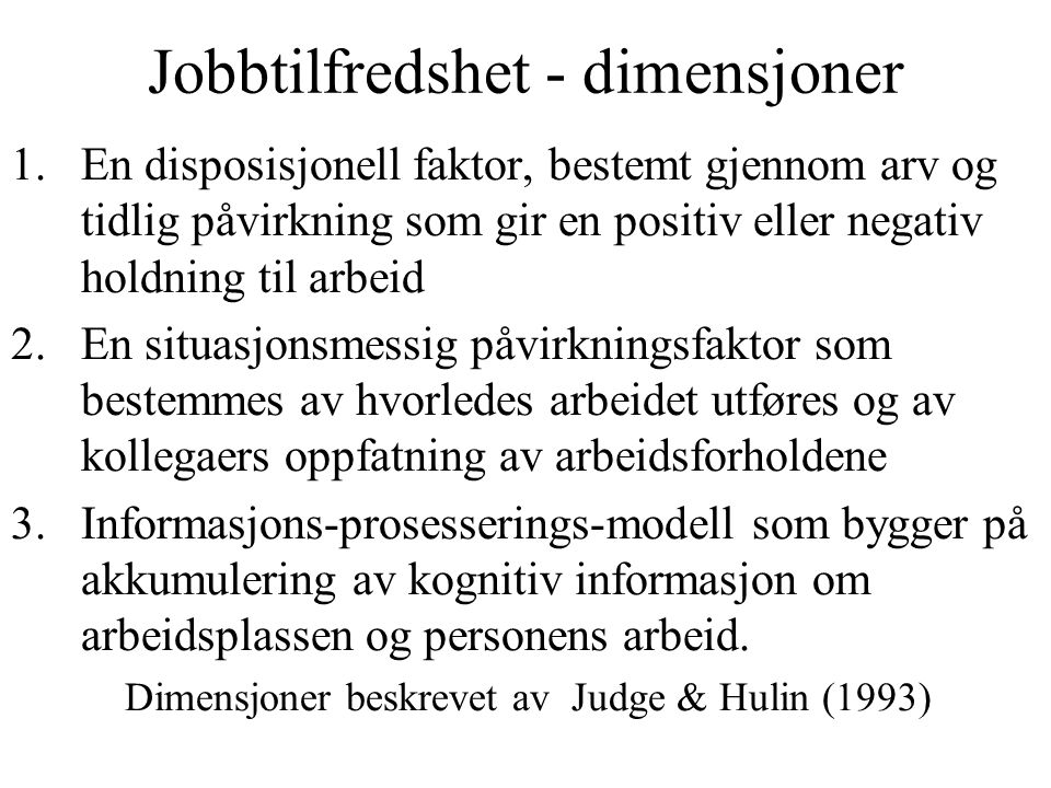 Jobbtilfredshet - dimensjoner 1.En disposisjonell faktor, bestemt gjennom arv og tidlig påvirkning som gir en positiv eller negativ holdning til arbei