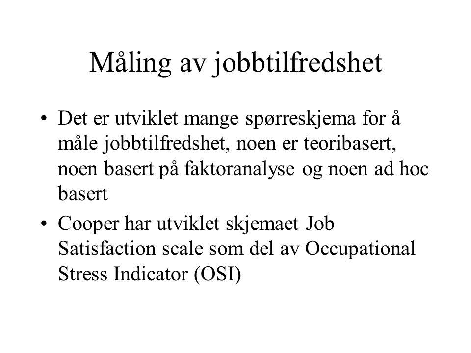 Måling av jobbtilfredshet Det er utviklet mange spørreskjema for å måle jobbtilfredshet, noen er teoribasert, noen basert på faktoranalyse og noen ad