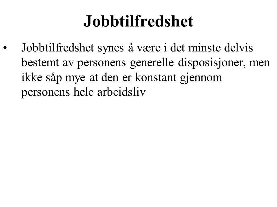 Jobbtilfredshet Jobbtilfredshet synes å være i det minste delvis bestemt av personens generelle disposisjoner, men ikke såp mye at den er konstant gjennom personens hele arbeidsliv