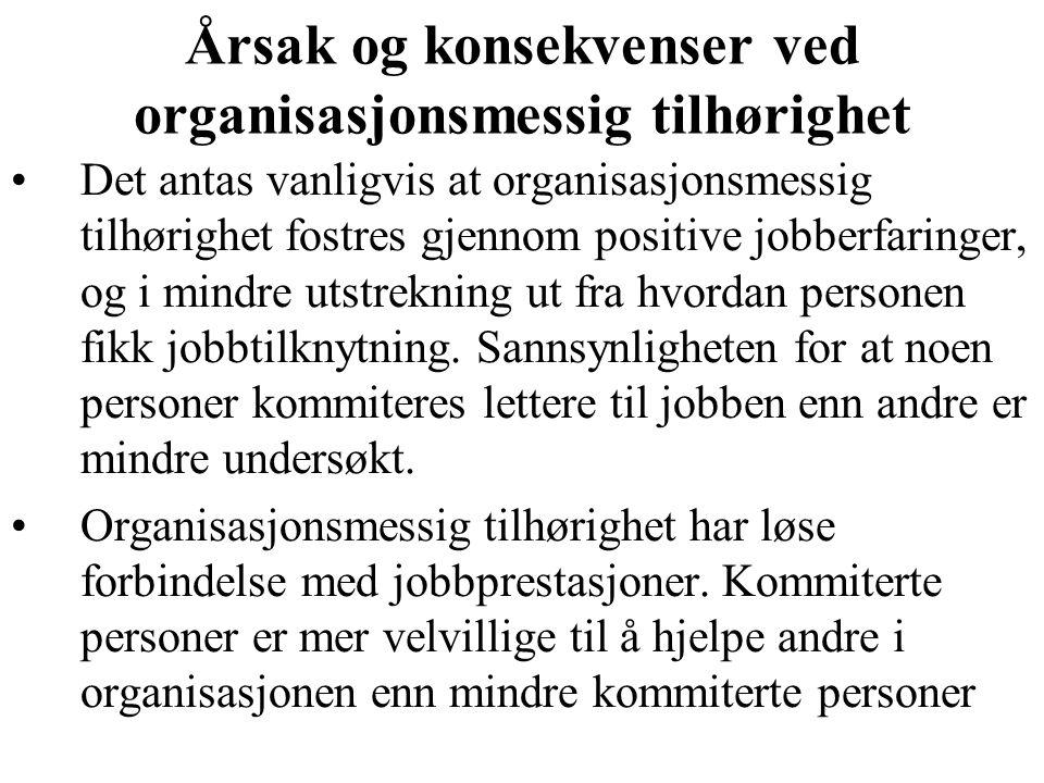 Årsak og konsekvenser ved organisasjonsmessig tilhørighet Det antas vanligvis at organisasjonsmessig tilhørighet fostres gjennom positive jobberfaringer, og i mindre utstrekning ut fra hvordan personen fikk jobbtilknytning.