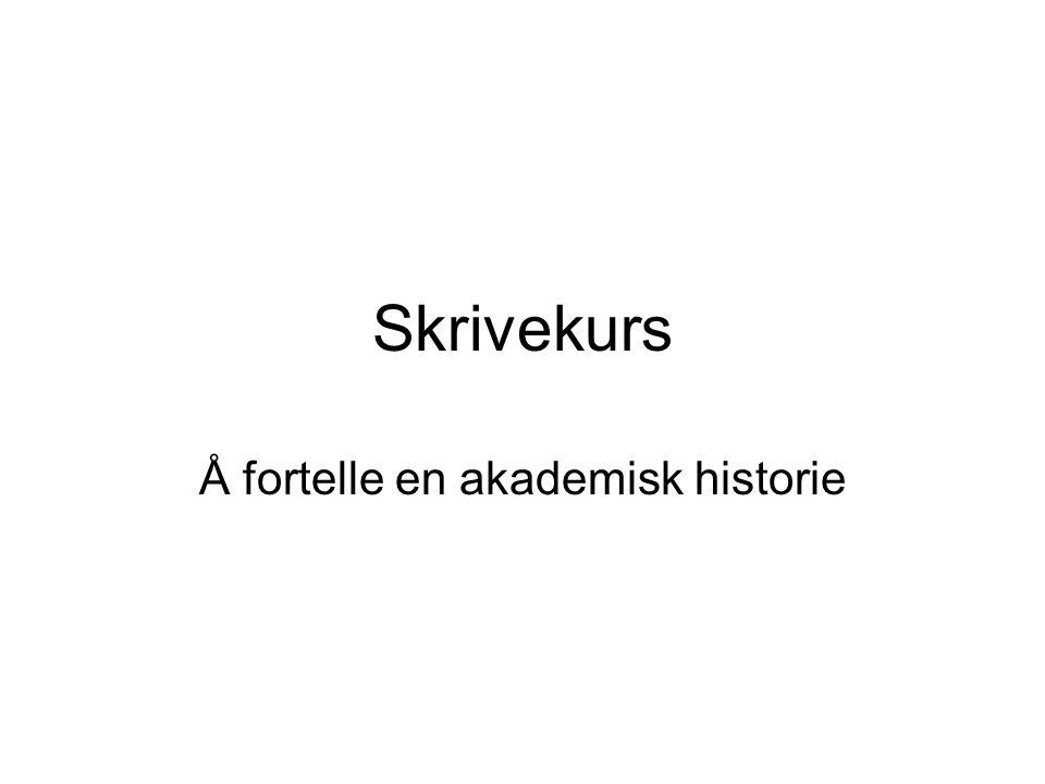 Skrivekurs Å fortelle en akademisk historie
