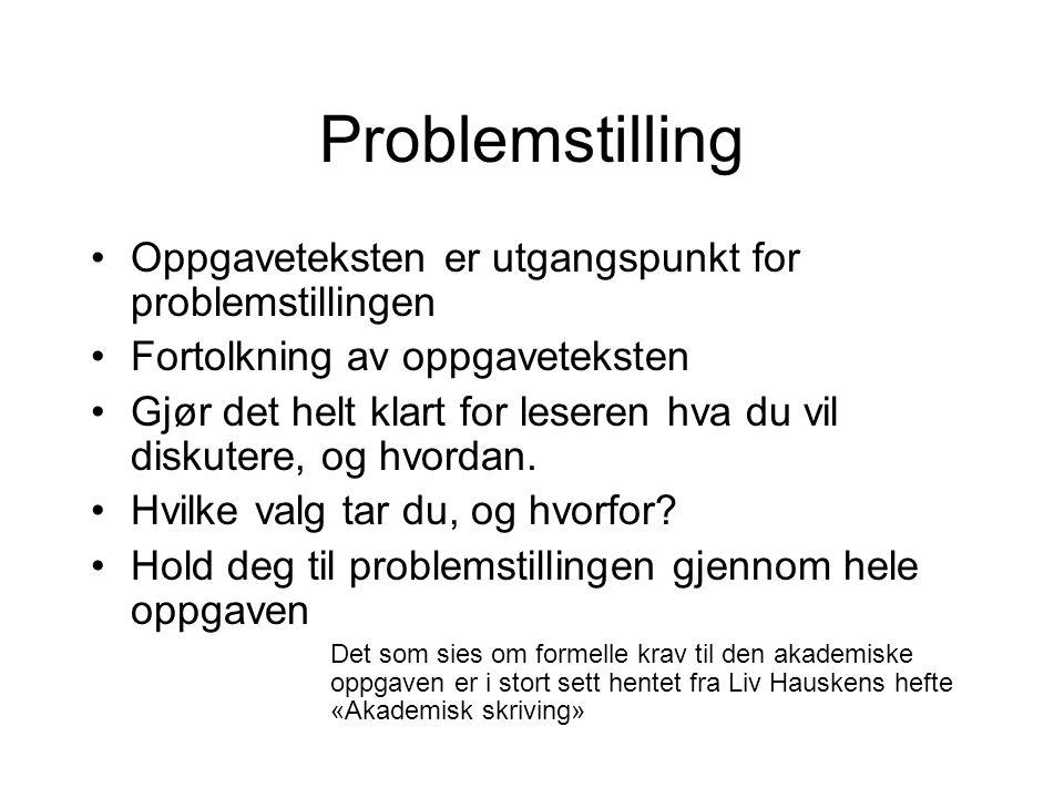 Problemstilling Oppgaveteksten er utgangspunkt for problemstillingen Fortolkning av oppgaveteksten Gjør det helt klart for leseren hva du vil diskuter