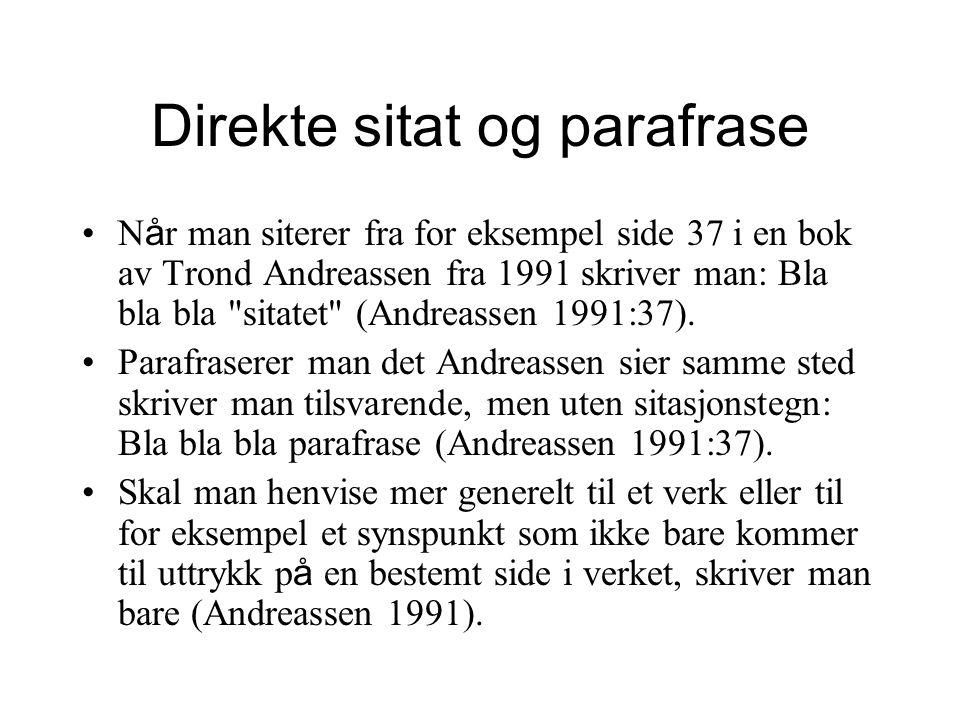 Direkte sitat og parafrase N å r man siterer fra for eksempel side 37 i en bok av Trond Andreassen fra 1991 skriver man: Bla bla bla