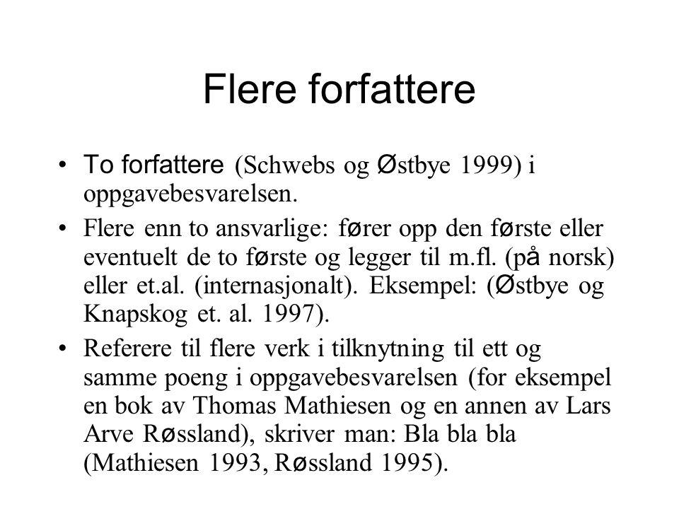Flere forfattere To forfattere (Schwebs og Ø stbye 1999) i oppgavebesvarelsen. Flere enn to ansvarlige: f ø rer opp den f ø rste eller eventuelt de to