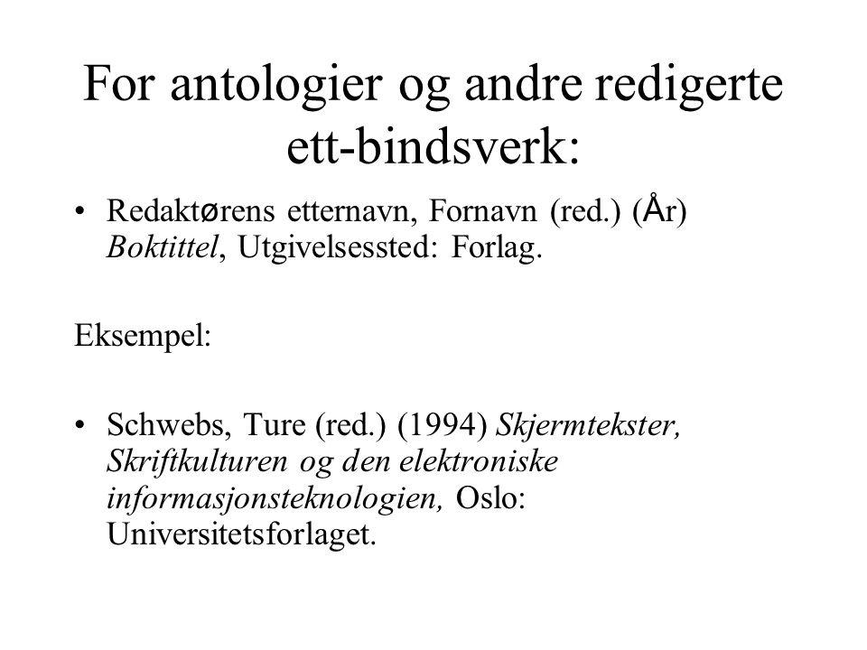 For antologier og andre redigerte ett-bindsverk: Redakt ø rens etternavn, Fornavn (red.) ( Å r) Boktittel, Utgivelsessted: Forlag. Eksempel: Schwebs,