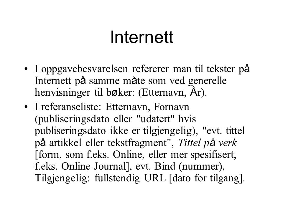 Internett I oppgavebesvarelsen refererer man til tekster p å Internett p å samme m å te som ved generelle henvisninger til b ø ker: (Etternavn, Å r).