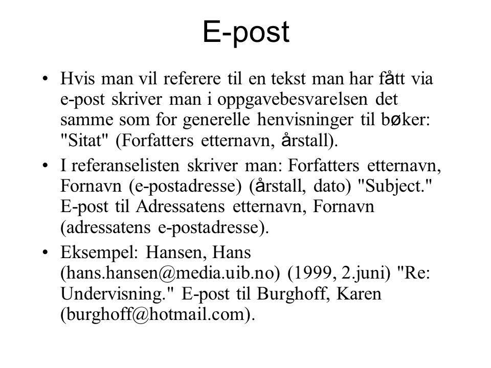 E-post Hvis man vil referere til en tekst man har f å tt via e-post skriver man i oppgavebesvarelsen det samme som for generelle henvisninger til b ø