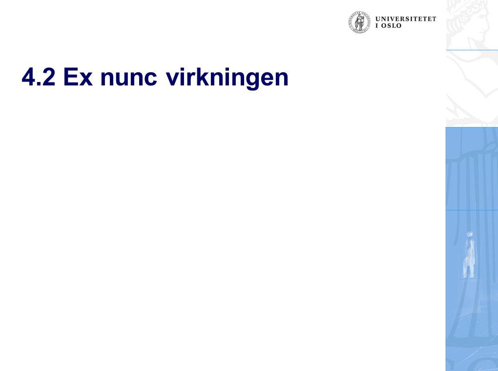 4.2 Ex nunc virkningen