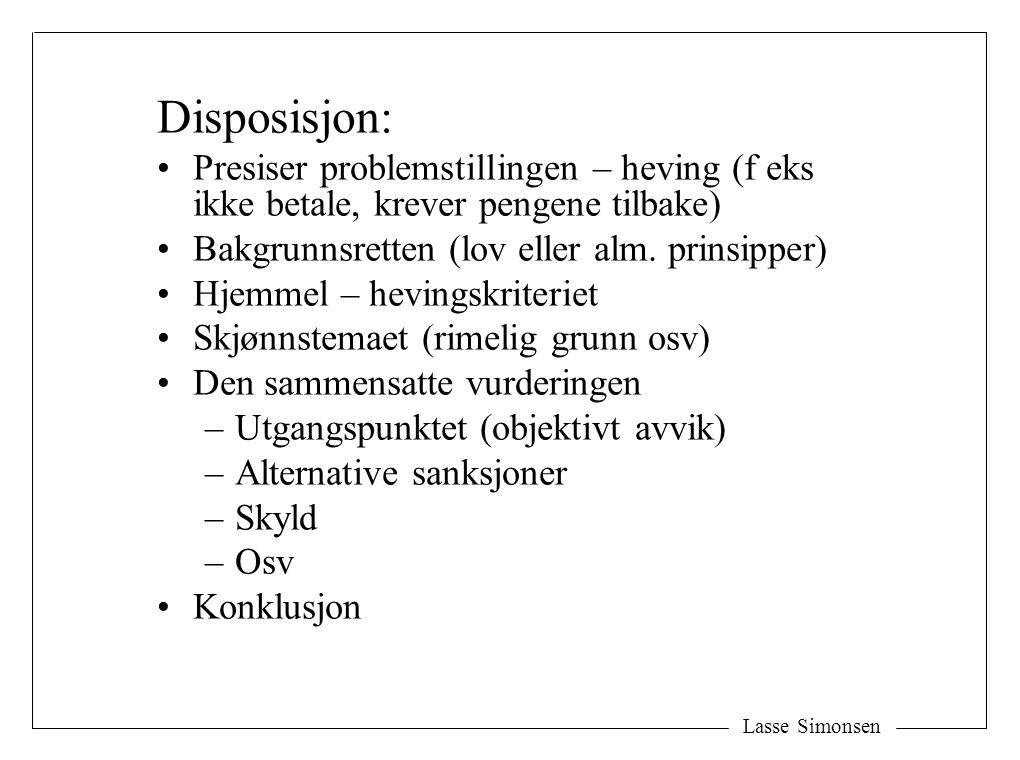 Disposisjon: Presiser problemstillingen – heving (f eks ikke betale, krever pengene tilbake) Bakgrunnsretten (lov eller alm. prinsipper) Hjemmel – hev