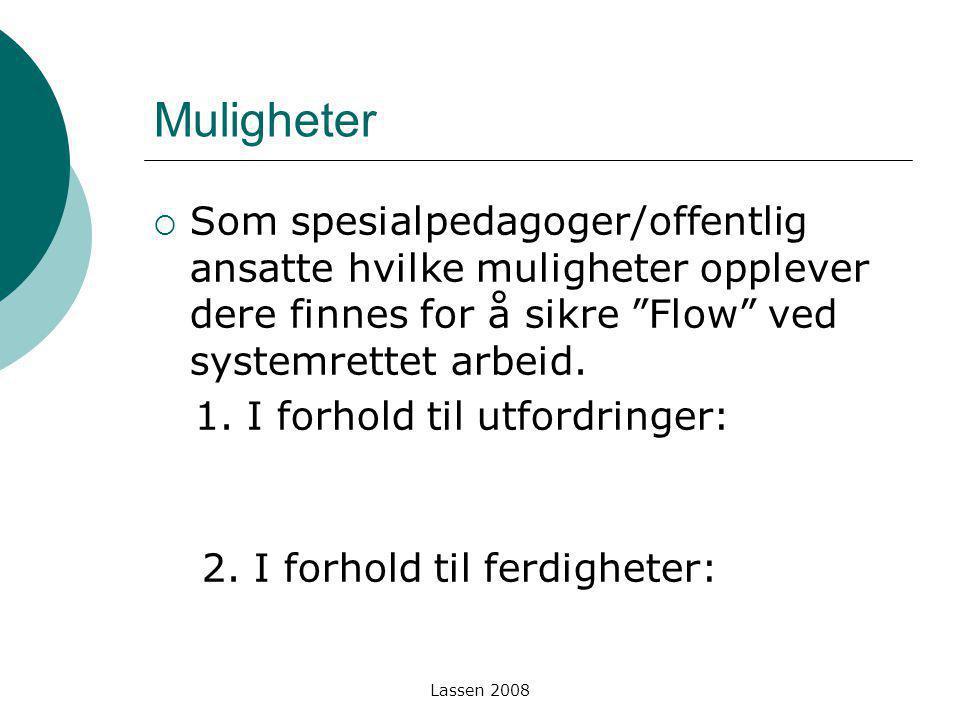 """Lassen 2008 Muligheter  Som spesialpedagoger/offentlig ansatte hvilke muligheter opplever dere finnes for å sikre """"Flow"""" ved systemrettet arbeid. 1."""