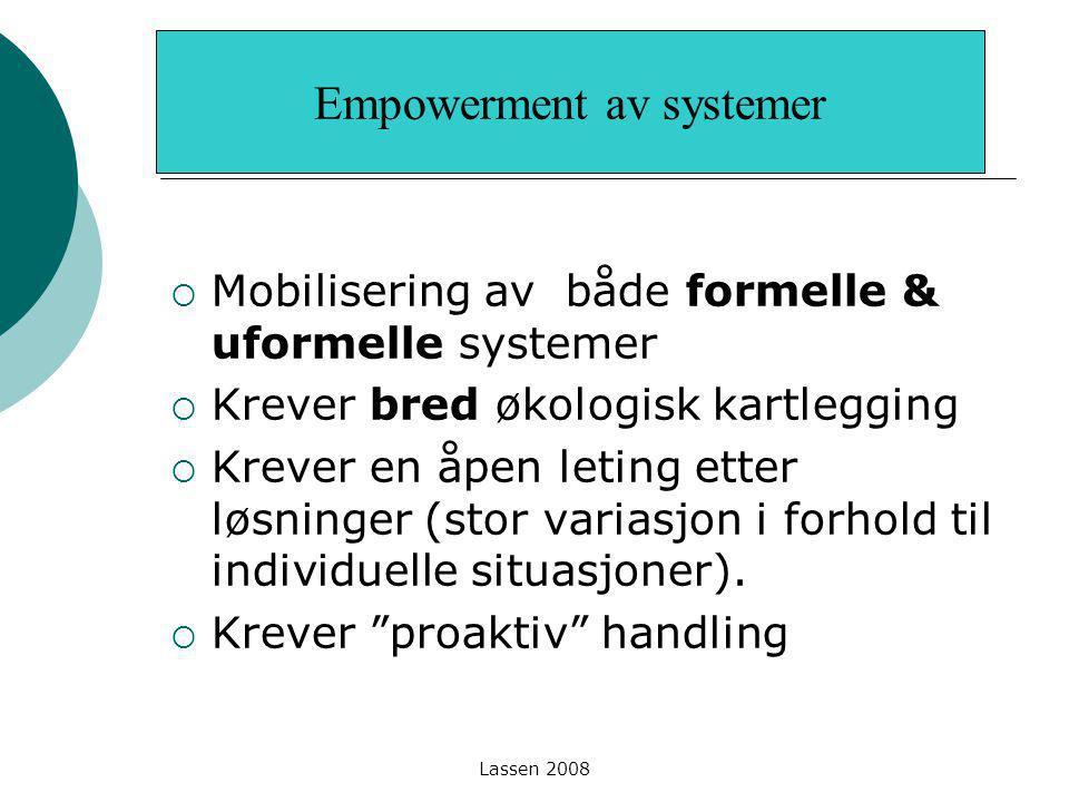 Lassen 2008  Mobilisering av både formelle & uformelle systemer  Krever bred økologisk kartlegging  Krever en åpen leting etter løsninger (stor var