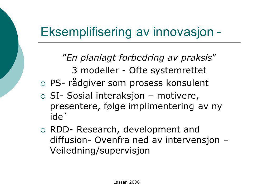 """Lassen 2008 Eksemplifisering av innovasjon - """"En planlagt forbedring av praksis"""" 3 modeller - Ofte systemrettet  PS- rådgiver som prosess konsulent """