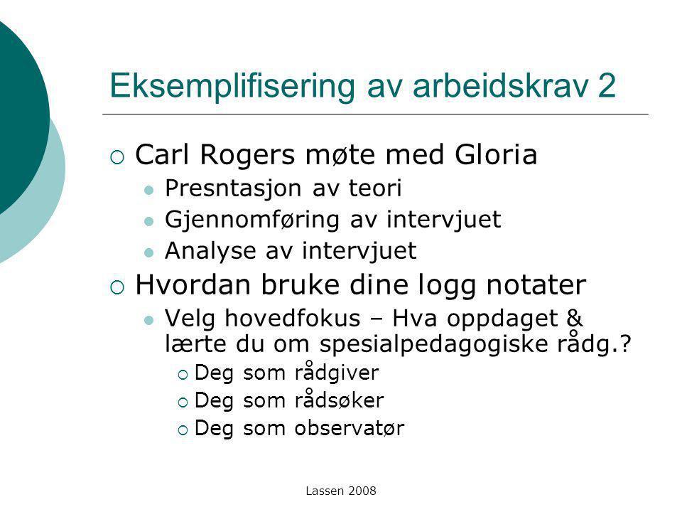 Lassen 2008 Eksemplifisering av arbeidskrav 2  Carl Rogers møte med Gloria Presntasjon av teori Gjennomføring av intervjuet Analyse av intervjuet  H