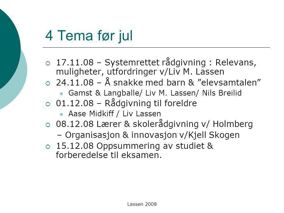 Lassen 2008 4 Tema før jul  17.11.08 – Systemrettet rådgivning : Relevans, muligheter, utfordringer v/Liv M. Lassen  24.11.08 – Å snakke med barn &