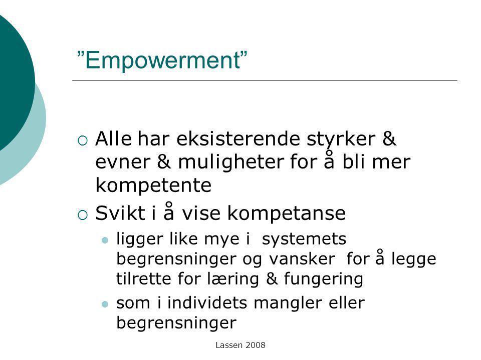 """Lassen 2008 """"Empowerment""""  Alle har eksisterende styrker & evner & muligheter for å bli mer kompetente  Svikt i å vise kompetanse ligger like mye i"""