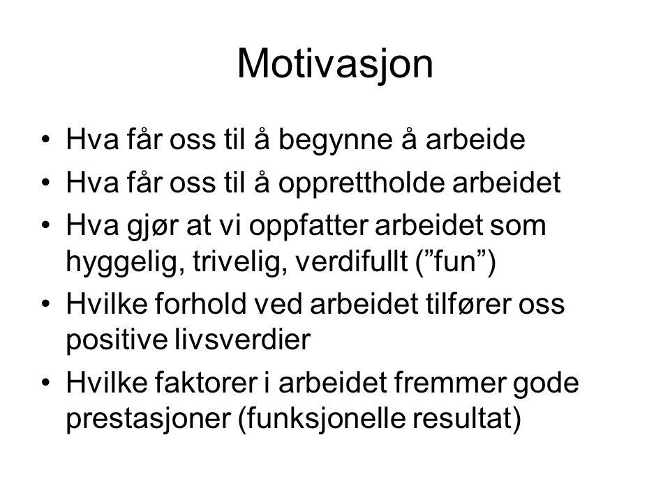 Motivasjon Hva får oss til å begynne å arbeide Hva får oss til å opprettholde arbeidet Hva gjør at vi oppfatter arbeidet som hyggelig, trivelig, verdi