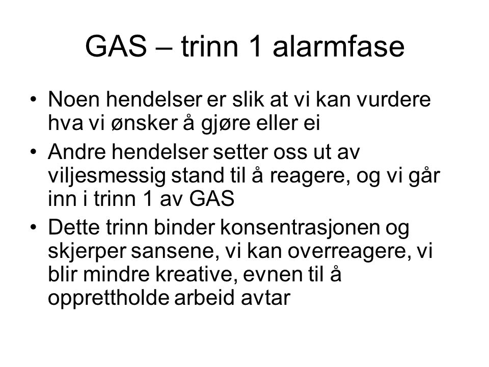 GAS – trinn 1 alarmfase Noen hendelser er slik at vi kan vurdere hva vi ønsker å gjøre eller ei Andre hendelser setter oss ut av viljesmessig stand ti