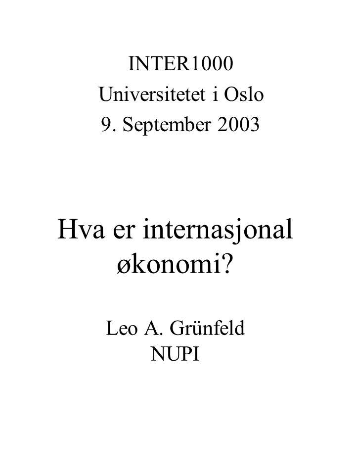 Hva er internasjonal økonomi? Leo A. Grünfeld NUPI INTER1000 Universitetet i Oslo 9. September 2003