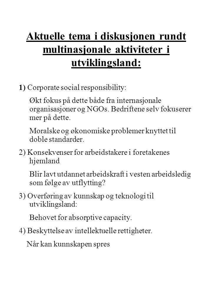 Aktuelle tema i diskusjonen rundt multinasjonale aktiviteter i utviklingsland: 1) Corporate social responsibility: Økt fokus på dette både fra interna