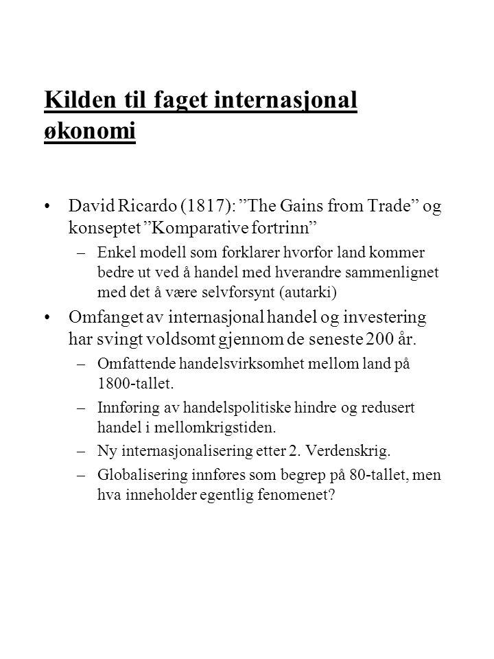 David Ricardo (1817): The Gains from Trade og konseptet Komparative fortrinn –Enkel modell som forklarer hvorfor land kommer bedre ut ved å handel med hverandre sammenlignet med det å være selvforsynt (autarki) Omfanget av internasjonal handel og investering har svingt voldsomt gjennom de seneste 200 år.