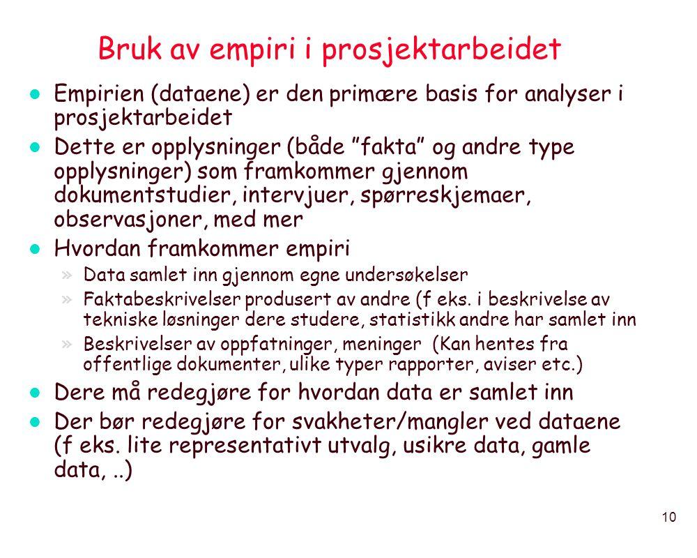 """10 Bruk av empiri i prosjektarbeidet l Empirien (dataene) er den primære basis for analyser i prosjektarbeidet l Dette er opplysninger (både """"fakta"""" o"""