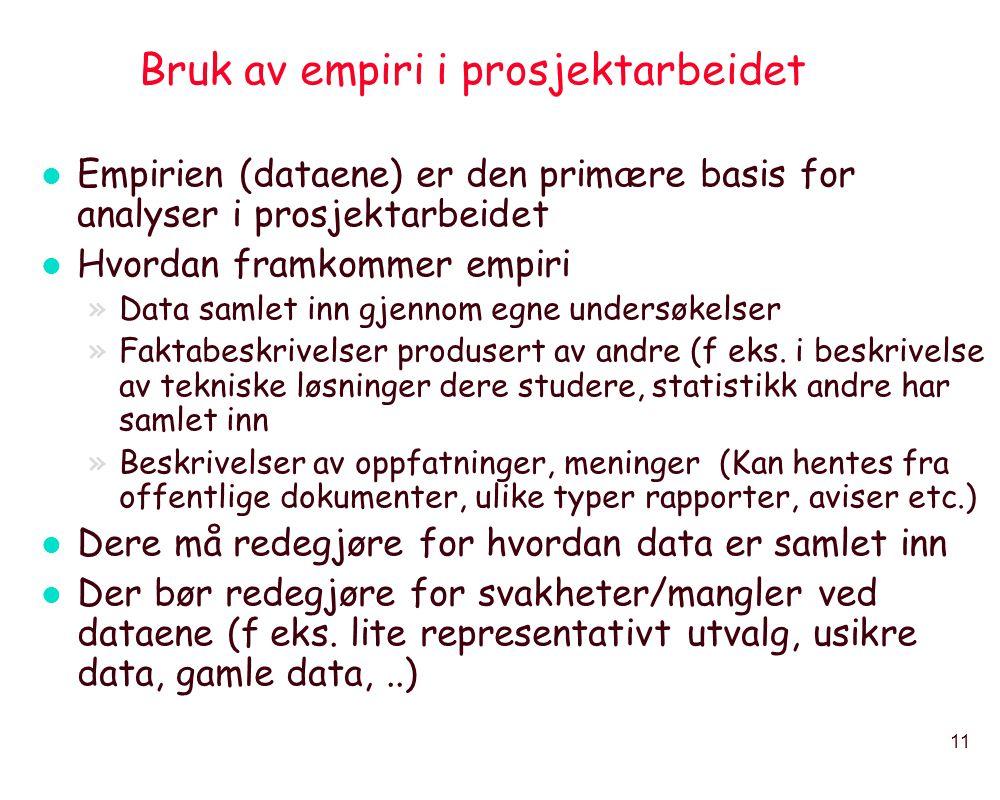 11 Bruk av empiri i prosjektarbeidet l Empirien (dataene) er den primære basis for analyser i prosjektarbeidet l Hvordan framkommer empiri »Data samle