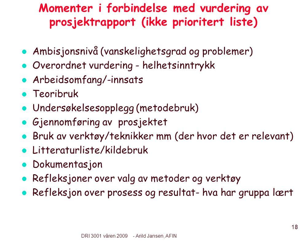 18 DRI 3001 våren 2009 - Arild Jansen, AFIN Momenter i forbindelse med vurdering av prosjektrapport (ikke prioritert liste) l Ambisjonsnivå (vanskelig