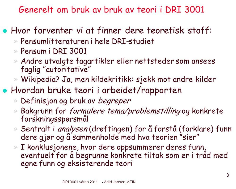 3 DRI 3001 våren 2011 - Arild Jansen, AFIN Generelt om bruk av bruk av teori i DRI 3001 l Hvor forventer vi at finner dere teoretisk stoff: »Pensumlit