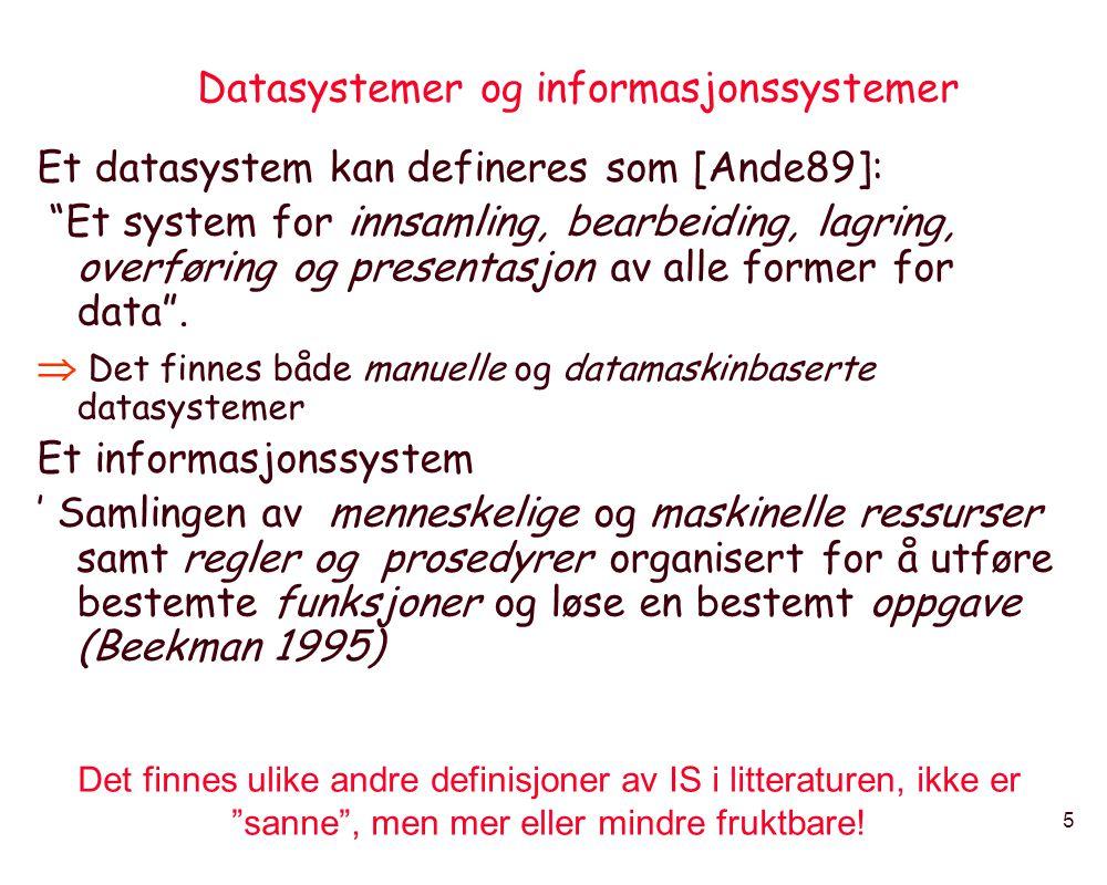 """5 Datasystemer og informasjonssystemer Et datasystem kan defineres som [Ande89]: """"Et system for innsamling, bearbeiding, lagring, overføring og presen"""