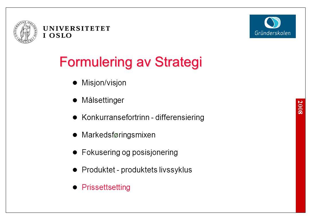 2008 Formulering av Strategi Misjon/visjon Målsettinger Konkurransefortrinn - differensiering Markedsføringsmixen Fokusering og posisjonering Produkte