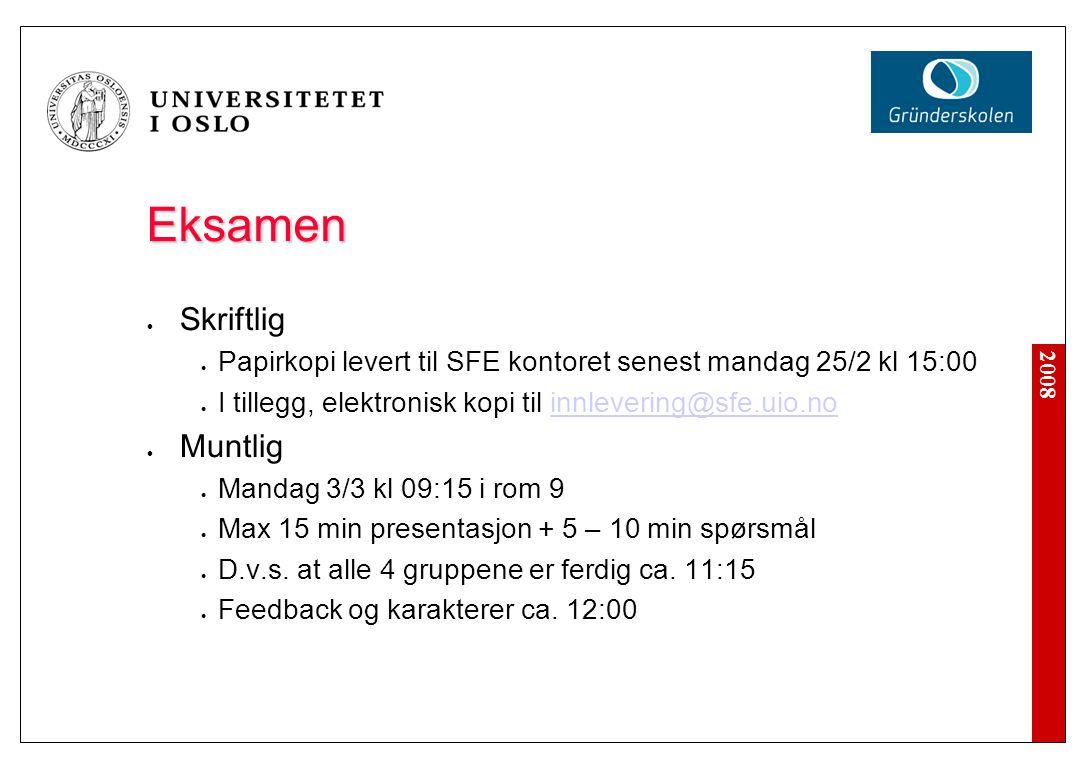 2008 Eksamen Skriftlig Papirkopi levert til SFE kontoret senest mandag 25/2 kl 15:00 I tillegg, elektronisk kopi til innlevering@sfe.uio.noinnlevering