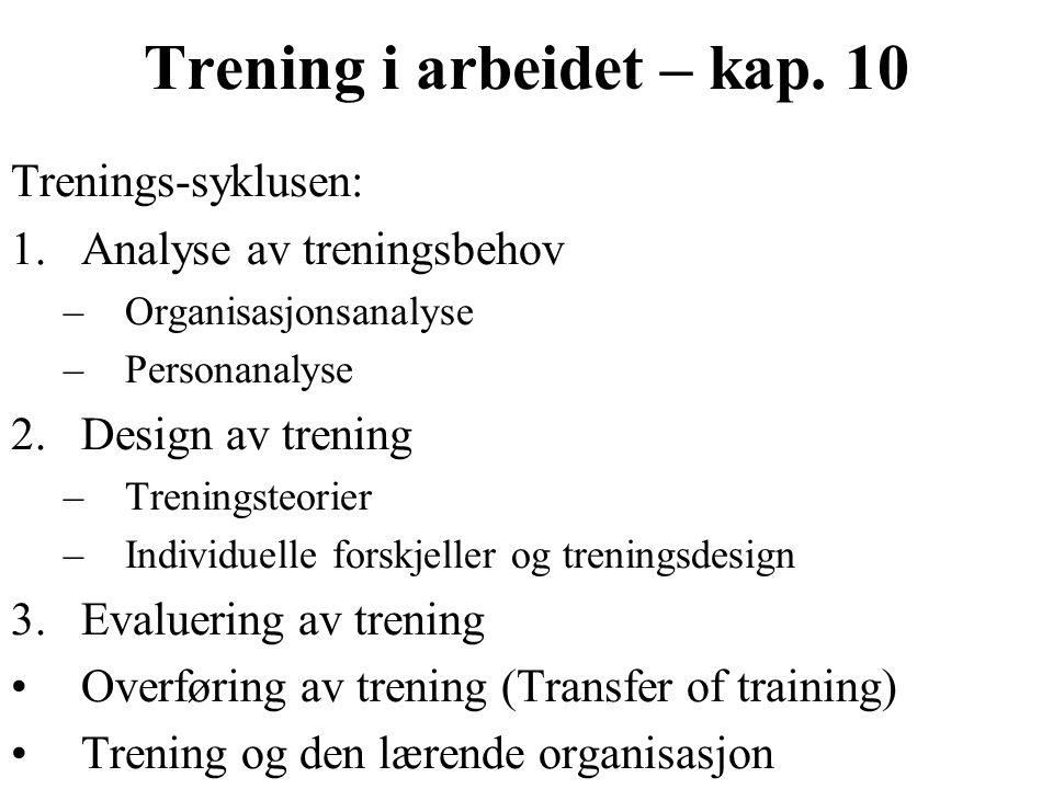 Trening i arbeidet – kap. 10 Trenings-syklusen: 1.Analyse av treningsbehov –Organisasjonsanalyse –Personanalyse 2.Design av trening –Treningsteorier –