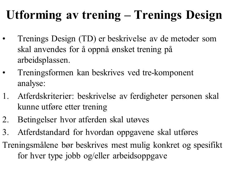 Utforming av trening – Trenings Design Trenings Design (TD) er beskrivelse av de metoder som skal anvendes for å oppnå ønsket trening på arbeidsplasse