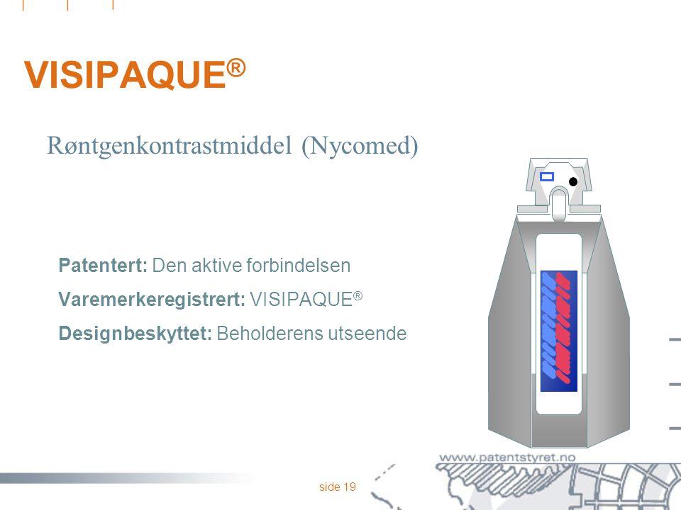 side 19 VISIPAQUE ® Patentert: Den aktive forbindelsen Varemerkeregistrert: VISIPAQUE ® Designbeskyttet: Beholderens utseende Røntgenkontrastmiddel (N