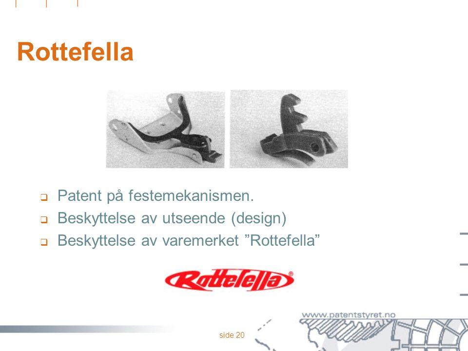 """side 20 Rottefella  Patent på festemekanismen.  Beskyttelse av utseende (design)  Beskyttelse av varemerket """"Rottefella"""""""