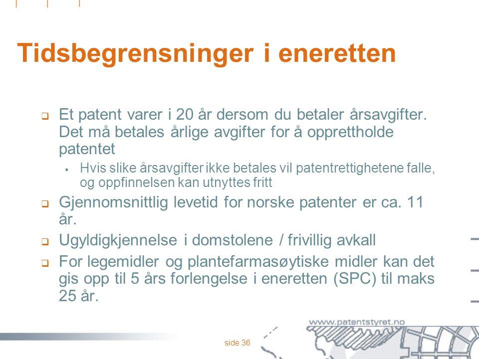 side 36 Tidsbegrensninger i eneretten  Et patent varer i 20 år dersom du betaler årsavgifter. Det må betales årlige avgifter for å opprettholde paten