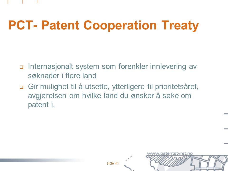 side 41 PCT- Patent Cooperation Treaty  Internasjonalt system som forenkler innlevering av søknader i flere land  Gir mulighet til å utsette, ytterl