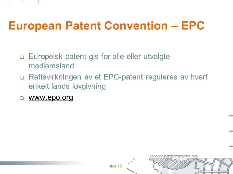 side 45 European Patent Convention – EPC  Europeisk patent gis for alle eller utvalgte medlemsland  Rettsvirkningen av et EPC-patent reguleres av hv